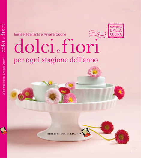 """libro """"Dolci e fiori"""" di Joëlle Néderlants e Angela Odone, Bibliotheca Culinaria"""
